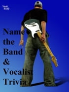 Name the Band and Vocalist Trivia: Trivia for music fans by Gary Stone