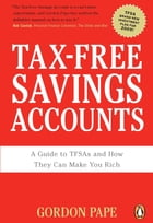 Tax-free Savings Accounts: A Guide To Tfa's And How They Make You Rich by Gordon Pape