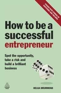 How to be a Successful Entrepreneur: Spot the Opportunity, Take a Risk and Build a Brilliant…