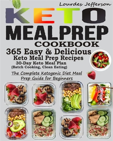 Keto Meal Prep Cookbook The Complete Ketogenic Diet Meal Prep Guide For Beginners 365 Keto Meal P Ebook Kobo Edition Www Chapters Indigo Ca
