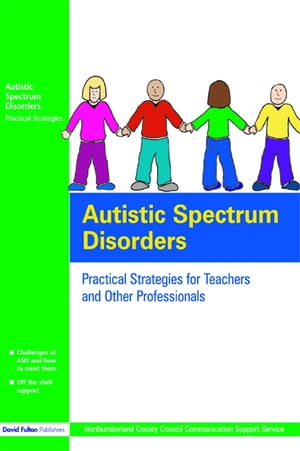 Autistic Spectrum Disorders Practical Strategies for Teachers and Other Professionals