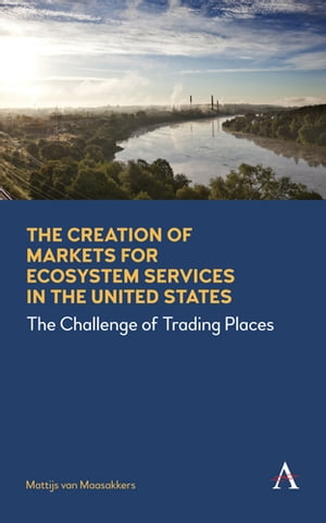 The Creation of Markets for Ecosystem Services in the United States The Challenge of Trading Places
