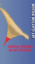 China Thorn in My Flesh by Jay Wilson
