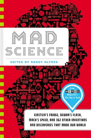 Mad Science Einstein's Fridge,  Dewar's Flask,  Mach's Speed,  and 362 Other Inventions and Discoveries That Made Our World