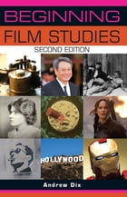 Beginning film studies: Second edition by Andrew Dix