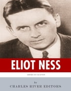 American Legends: The Life of Eliot Ness by Charles River Editors