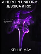 A Hero In Uniform: Jessica & Ric - Updated by Kellie May