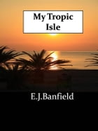 My Tropic Isle by E.j.banfield