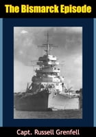 The Bismarck Episode [Illustrated Edition] by Capt. Russell Grenfell