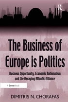 The Business of Europe is Politics: Business Opportunity, Economic Nationalism and the Decaying…