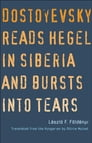 Dostoyevsky Reads Hegel in Siberia and Bursts into Tears Cover Image