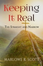 Keeping It Real: The Straight and Narrow by Marlowe Scott