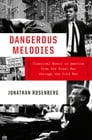 Dangerous Melodies: Classical Music in America from the Great War through the Cold War Cover Image