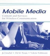 Mobile Media: Content and Services for Wireless Communications