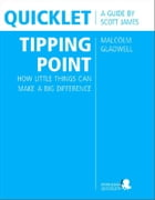 Quicklet on Malcolm Gladwell's The Tipping Point: How Little Things Can Make a Big Difference (CliffNotes-like Summary and Analysis) by Scott  James