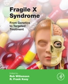 Fragile X Syndrome: From Genetics to Targeted Treatment by Rob Willemsen