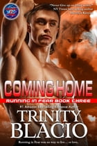 Coming Home: Book Three in the Running in Fear Series by Trinity Blacio