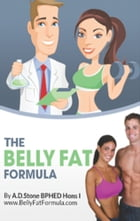 The Belly Fat Formula: How To Lose Belly Fat by A D Stone