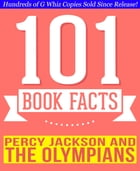 Percy Jackson and the Olympians - 101 Amazingly True Facts You Didn't Know: Fun Facts and Trivia Tidbits Quiz Game Books by G Whiz