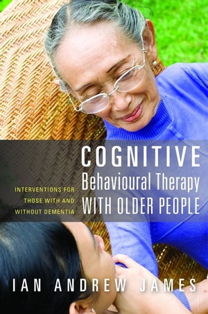 Cognitive Behavioural Therapy with Older People Interventions for Those With and Without Dementia