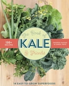 The Book of Kale and Friends: 14 Easy-to-Grow Superfoods with 130+ Recipes