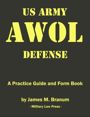 US Army AWOL Defense A Practice Guide and Formbook
