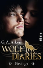 Besiegt: Wolf Diaries 2 by G. A. Aiken