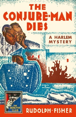 Book The Conjure-Man Dies: A Harlem Mystery: A Detective Story Club Classic Crime Novel (The Detective… by Rudolph Fisher