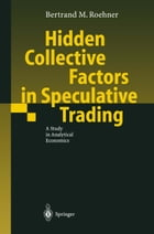 Hidden Collective Factors in Speculative Trading: A Study in Analytical Economics by Bertrand M. Roehner