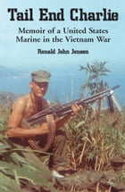Tail End Charlie: Memoir of a United States Marine in the Vietnam War by Ronald John Jensen
