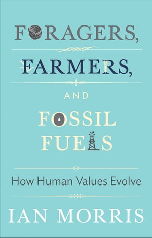 Foragers,  Farmers,  and Fossil Fuels How Human Values Evolve