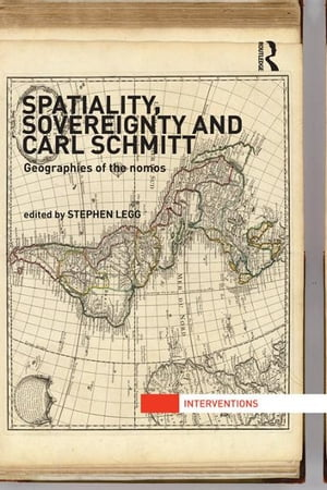 Spatiality,  Sovereignty and Carl Schmitt Geographies of the Nomos