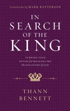 In Search of the King: Turning Your Desire for Meaning into the Discovery of God by Mark Batterson