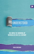 Misunderstood: The Impact Of Growing Up Overseas In The 21st Century by Tanya Crossman