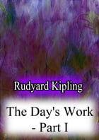 The Day's Work - Part I by Rudyard Kipling