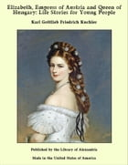 Elizabeth, Empress of Austria and Queen of Hungary: Life Stories for Young People by Karl Gottlieb Friedrich Kuchler