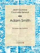 Adam Smith: Richesse des Nations by Jean-Gustave Courcelle-Seneuil