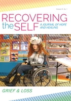 Recovering The Self: A Journal of Hope and Healing (Vol. VI, No. 1 ) -- Focus on Grief and Loss by Ernest Dempsey