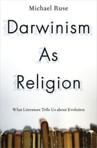 Darwinism as Religion: What Literature Tells Us about Evolution by Michael Ruse