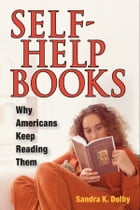 Self-Help Books: Why Americans Keep Reading Them by Sandra K. Dolby