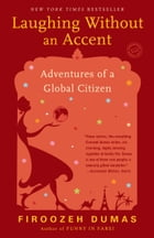 Laughing Without an Accent: Adventures of an Iranian American, at Home and Abroad by Firoozeh Dumas