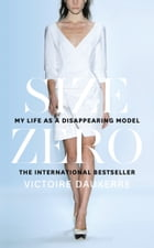Size Zero: My Life as a Disappearing Model by Victoire Dauxerre