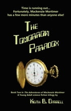 The Tomorrow Paradox: The Adventures of Mackenzie Mortimer, #2 by Keith B. Darrell