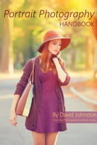 The Portrait Photography Handbook: Your Guide to Taking Better Portrait Photographs by David Johnston