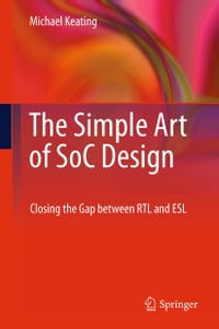 The Simple Art of SoC Design: Closing the Gap between RTL and ESL