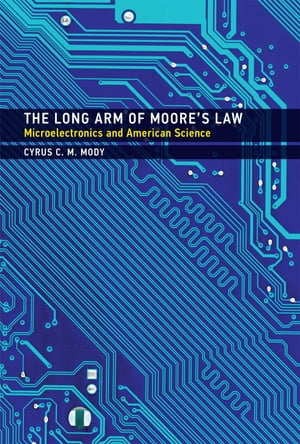 The Long Arm of Moore's Law Microelectronics and American Science
