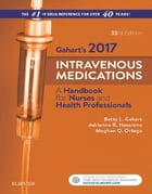 2017 Intravenous Medications - E-Book: A Handbook for Nurses and Health Professionals by Betty L. Gahart, RN