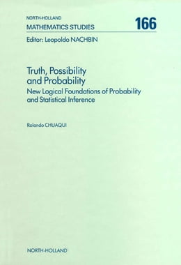 Book Truth, Possibility and Probability: New Logical Foundations of Probability and Statistical Inference by R. Chuaqui