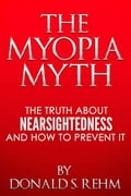 The Myopia Myth: The Truth About Nearsightedness and How to Prevent It 59c5d25e-05ce-4d5e-8d24-518e3e5f58ac