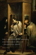 The Sacrament of Penance and Religious Life in Golden Age Spain by Patrick J. O'Banion